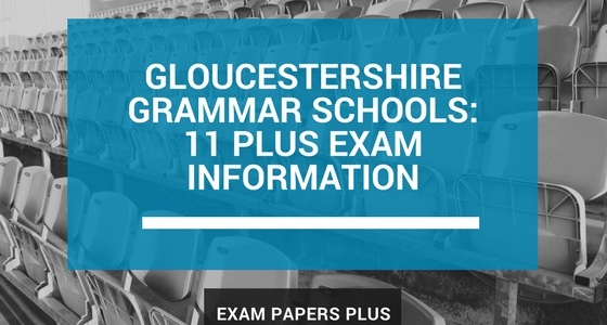 Gloucestershire Grammar Schools 11 Plus (11+) Exam Information