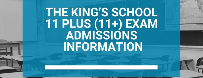 The King's School 11 Plus (11+) Exam Admissions Information